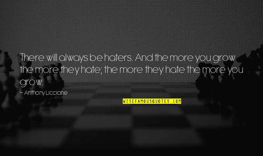You'll Succeed Quotes By Anthony Liccione: There will always be haters. And the more