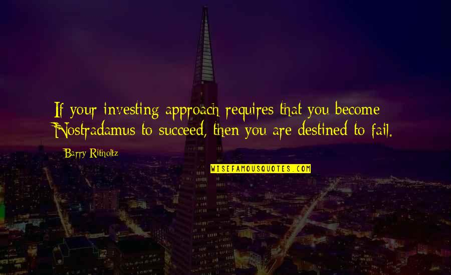 You'll Succeed Quotes By Barry Ritholtz: If your investing approach requires that you become