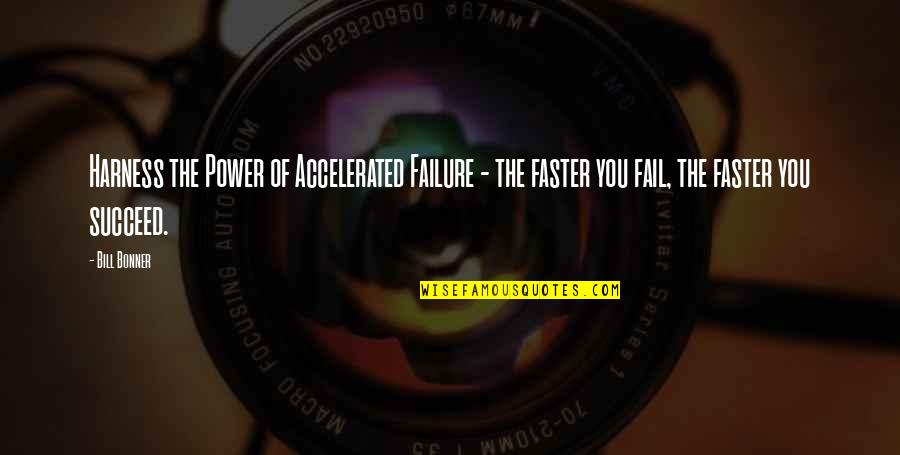 You'll Succeed Quotes By Bill Bonner: Harness the Power of Accelerated Failure - the