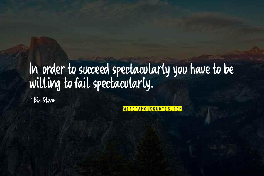You'll Succeed Quotes By Biz Stone: In order to succeed spectacularly you have to