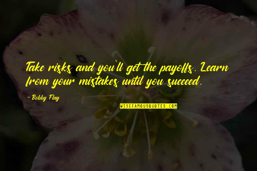 You'll Succeed Quotes By Bobby Flay: Take risks and you'll get the payoffs. Learn
