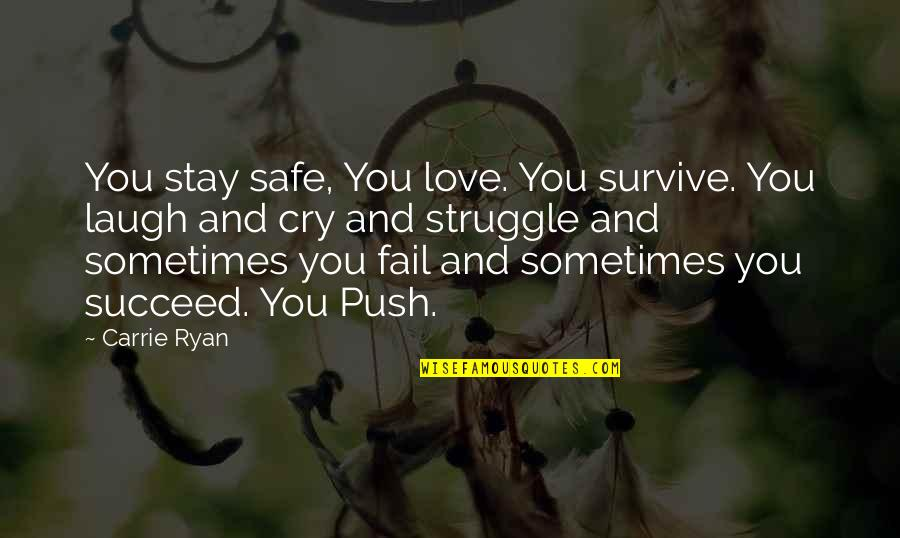 You'll Succeed Quotes By Carrie Ryan: You stay safe, You love. You survive. You