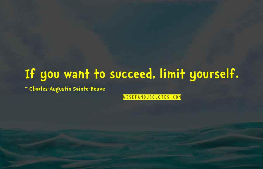 You'll Succeed Quotes By Charles-Augustin Sainte-Beuve: If you want to succeed, limit yourself.