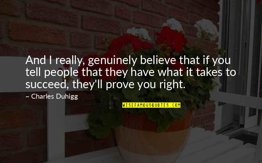 You'll Succeed Quotes By Charles Duhigg: And I really, genuinely believe that if you