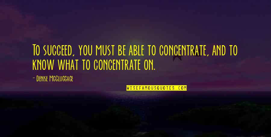 You'll Succeed Quotes By Denise McCluggage: To succeed, you must be able to concentrate,
