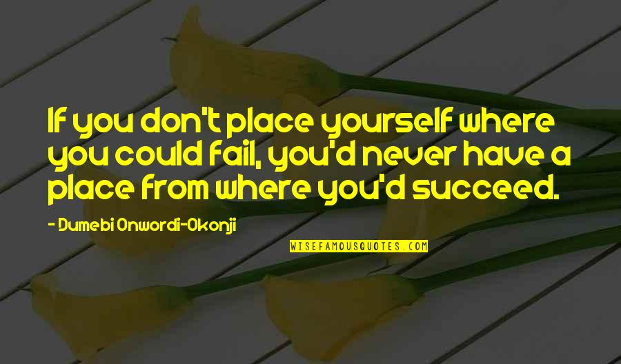 You'll Succeed Quotes By Dumebi Onwordi-Okonji: If you don't place yourself where you could