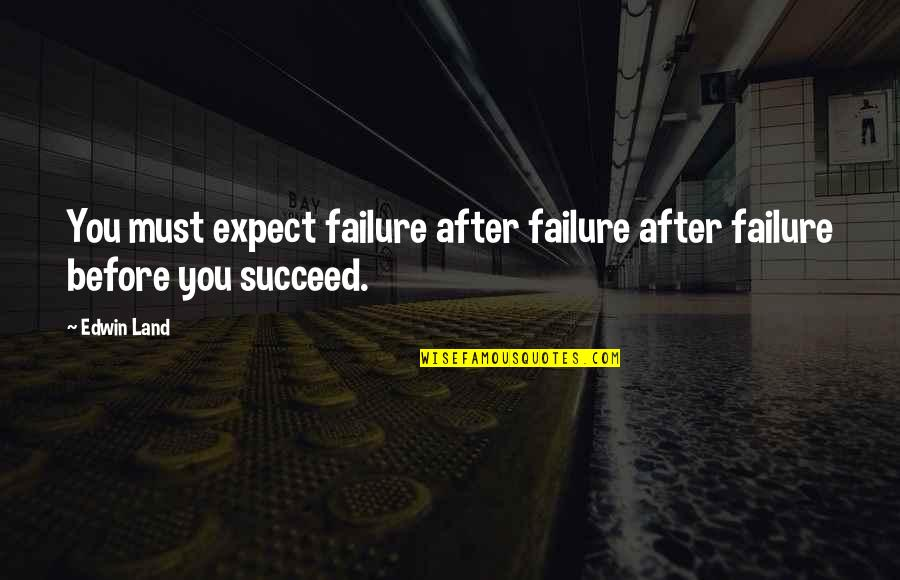 You'll Succeed Quotes By Edwin Land: You must expect failure after failure after failure