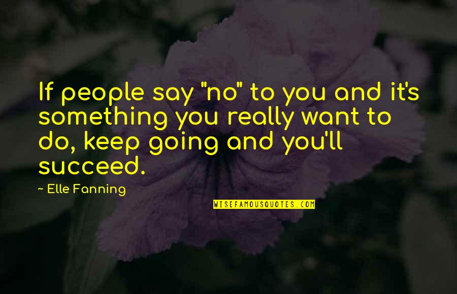 """You'll Succeed Quotes By Elle Fanning: If people say """"no"""" to you and it's"""