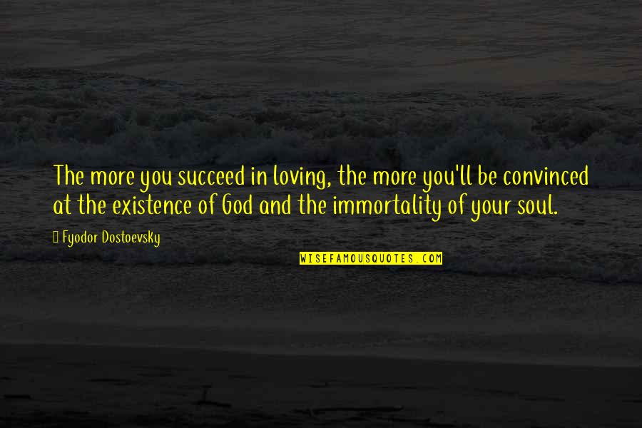 You'll Succeed Quotes By Fyodor Dostoevsky: The more you succeed in loving, the more