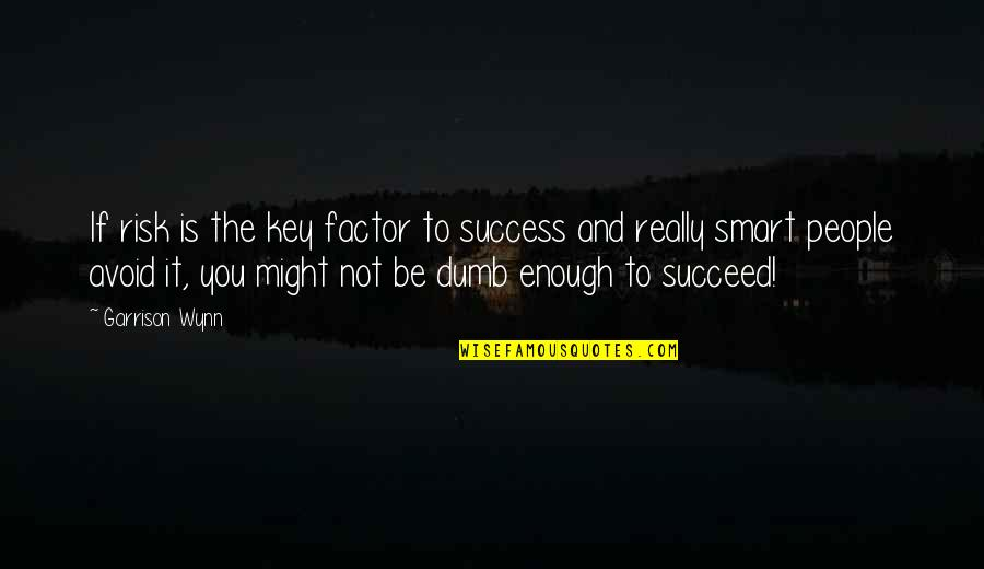 You'll Succeed Quotes By Garrison Wynn: If risk is the key factor to success
