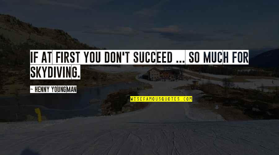 You'll Succeed Quotes By Henny Youngman: If at first you don't succeed ... So