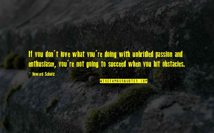 You'll Succeed Quotes By Howard Schultz: If you don't love what you're doing with