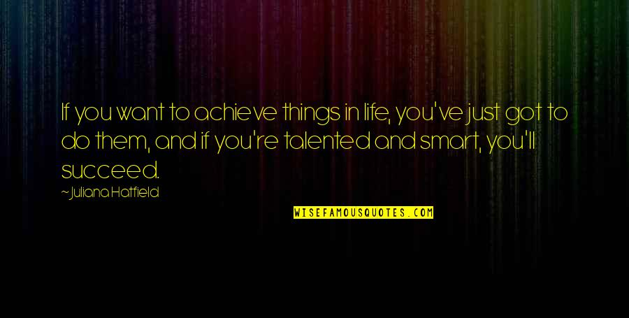 You'll Succeed Quotes By Juliana Hatfield: If you want to achieve things in life,