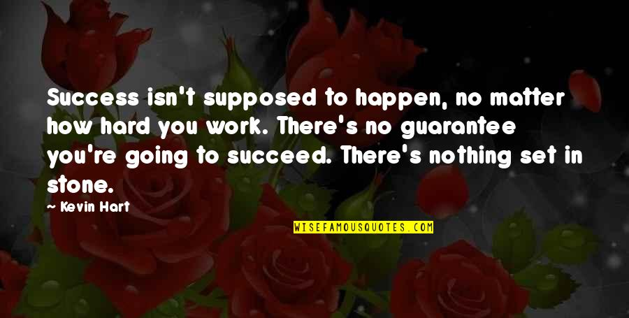 You'll Succeed Quotes By Kevin Hart: Success isn't supposed to happen, no matter how