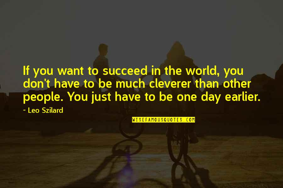 You'll Succeed Quotes By Leo Szilard: If you want to succeed in the world,