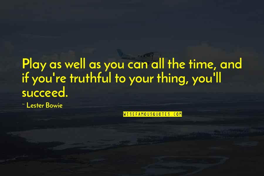 You'll Succeed Quotes By Lester Bowie: Play as well as you can all the