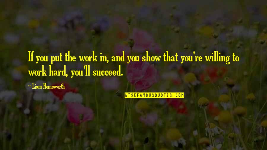 You'll Succeed Quotes By Liam Hemsworth: If you put the work in, and you