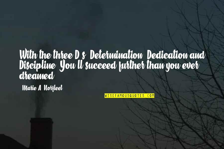 You'll Succeed Quotes By Marie A. Norfleet: With the three D's: Determination, Dedication and Discipline;