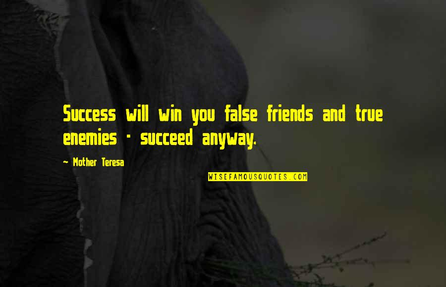 You'll Succeed Quotes By Mother Teresa: Success will win you false friends and true