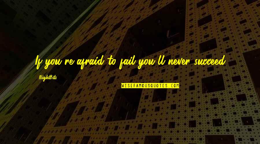You'll Succeed Quotes By NightBits: If you're afraid to fail you'll never succeed