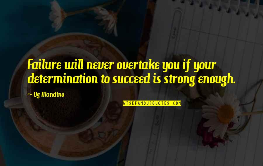 You'll Succeed Quotes By Og Mandino: Failure will never overtake you if your determination