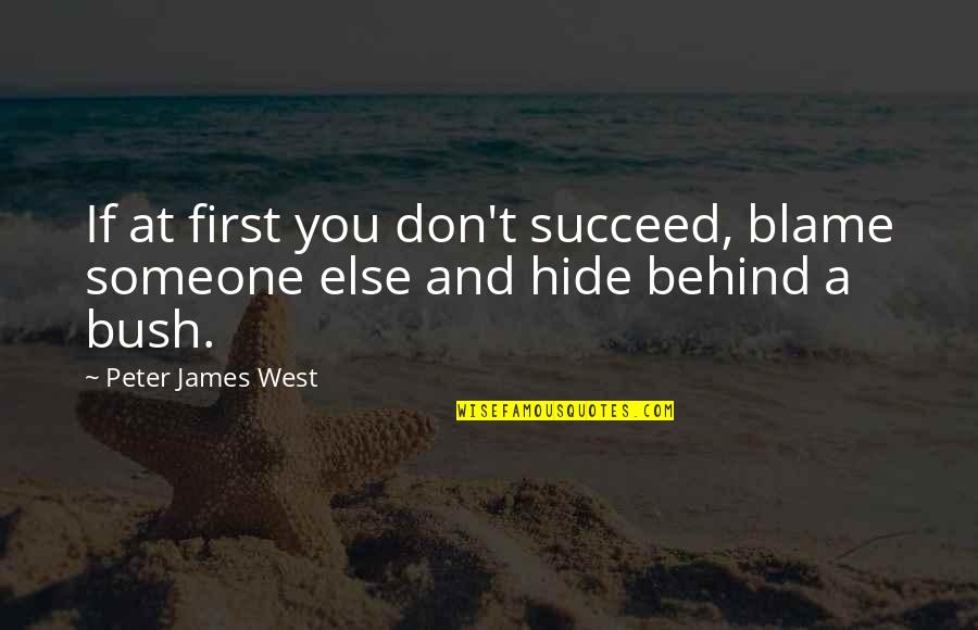 You'll Succeed Quotes By Peter James West: If at first you don't succeed, blame someone