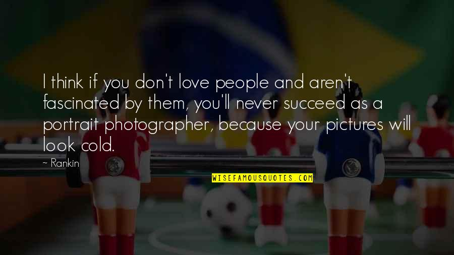 You'll Succeed Quotes By Rankin: I think if you don't love people and