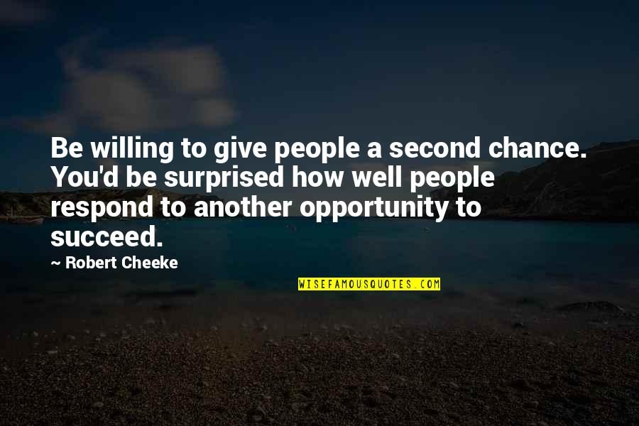 You'll Succeed Quotes By Robert Cheeke: Be willing to give people a second chance.