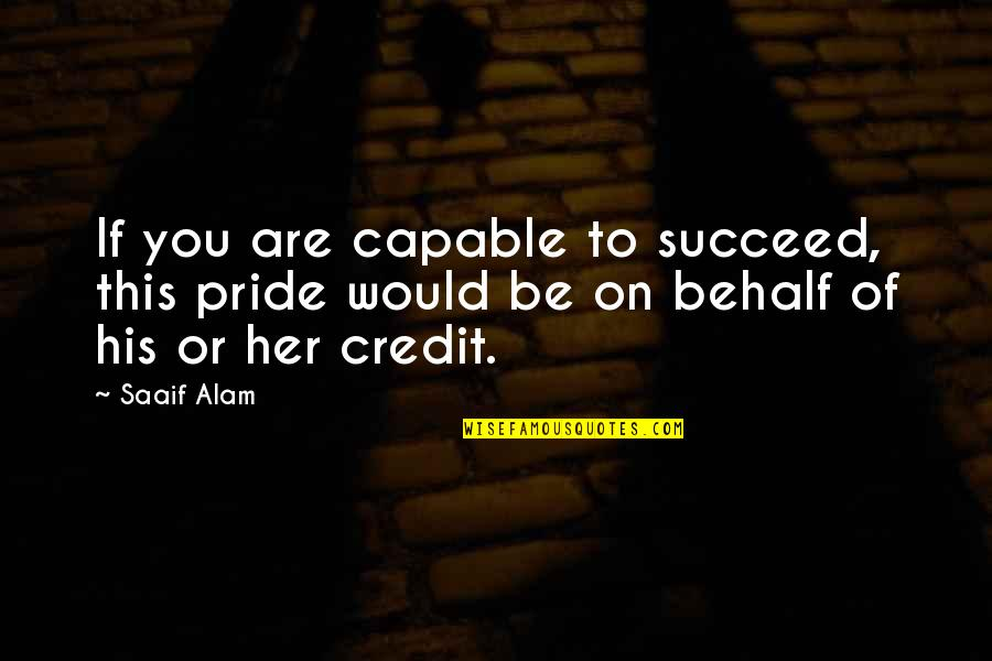 You'll Succeed Quotes By Saaif Alam: If you are capable to succeed, this pride