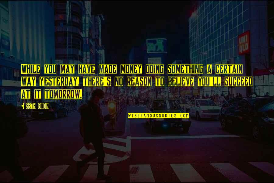 You'll Succeed Quotes By Seth Godin: While you may have made money doing something