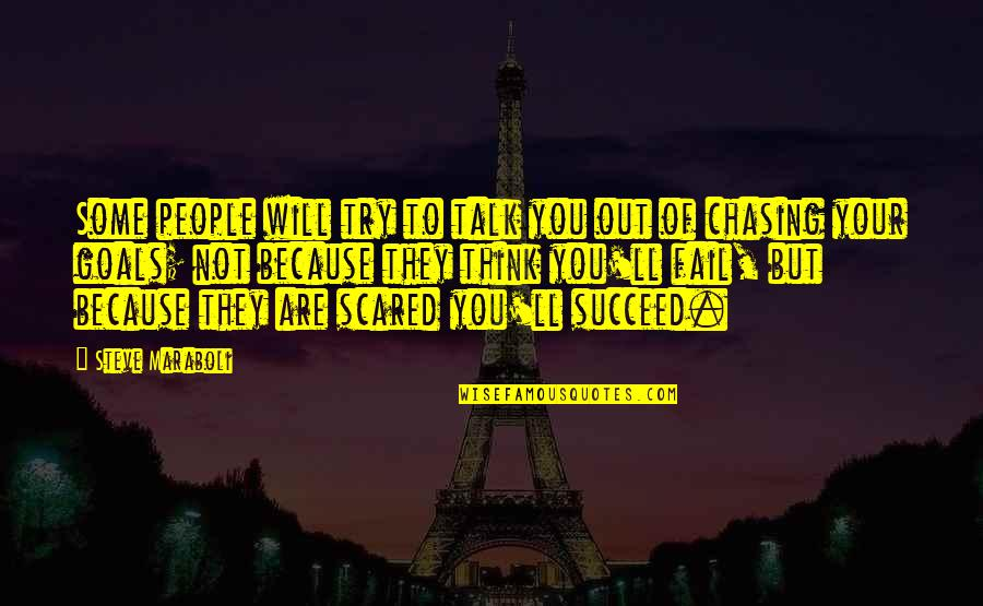 You'll Succeed Quotes By Steve Maraboli: Some people will try to talk you out