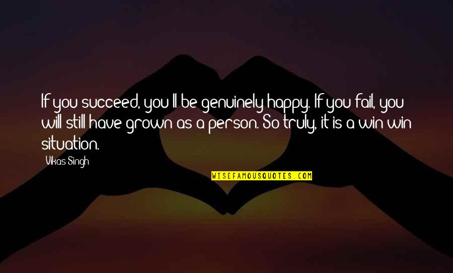 You'll Succeed Quotes By Vikas Singh: If you succeed, you'll be genuinely happy. If
