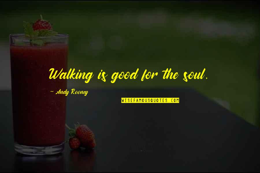 Yound Quotes By Andy Rooney: Walking is good for the soul.