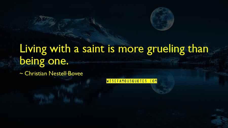 Yound Quotes By Christian Nestell Bovee: Living with a saint is more grueling than