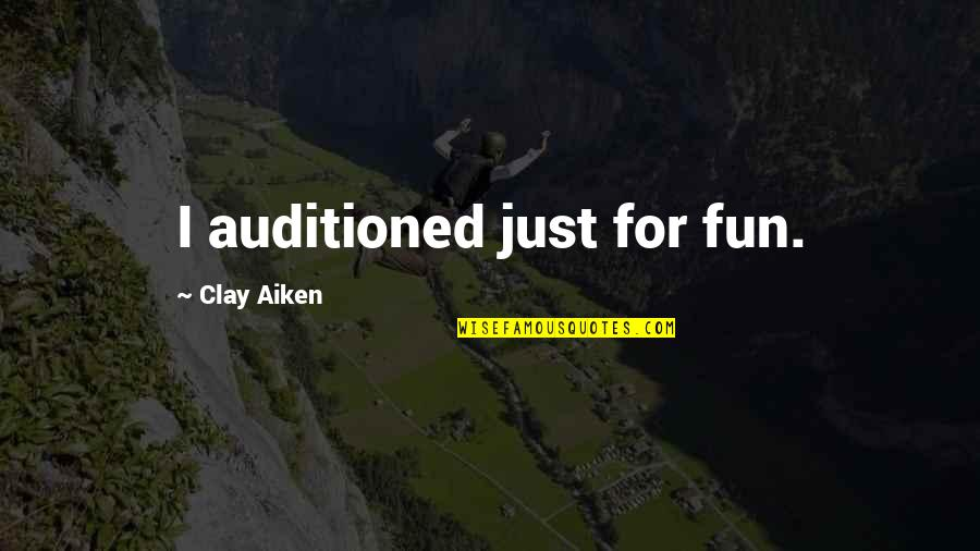 Yound Quotes By Clay Aiken: I auditioned just for fun.