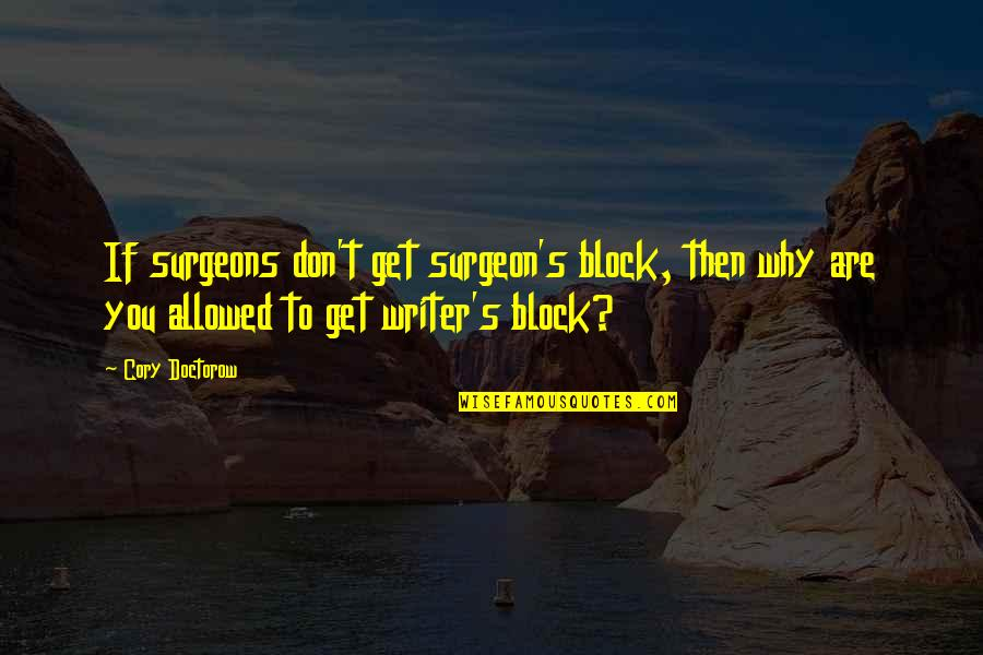 Yound Quotes By Cory Doctorow: If surgeons don't get surgeon's block, then why