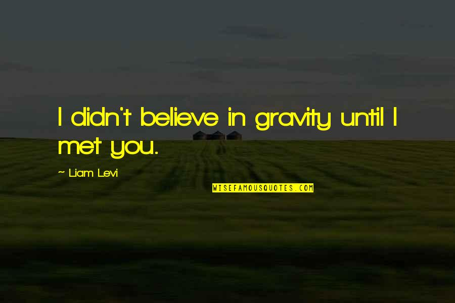 Yound Quotes By Liam Levi: I didn't believe in gravity until I met