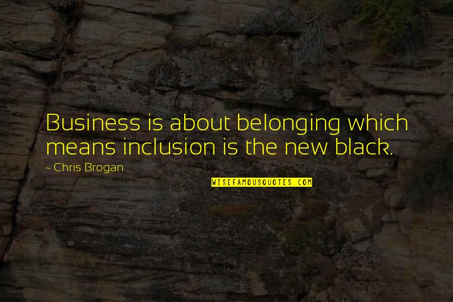 Young Couples In Love Quotes By Chris Brogan: Business is about belonging which means inclusion is