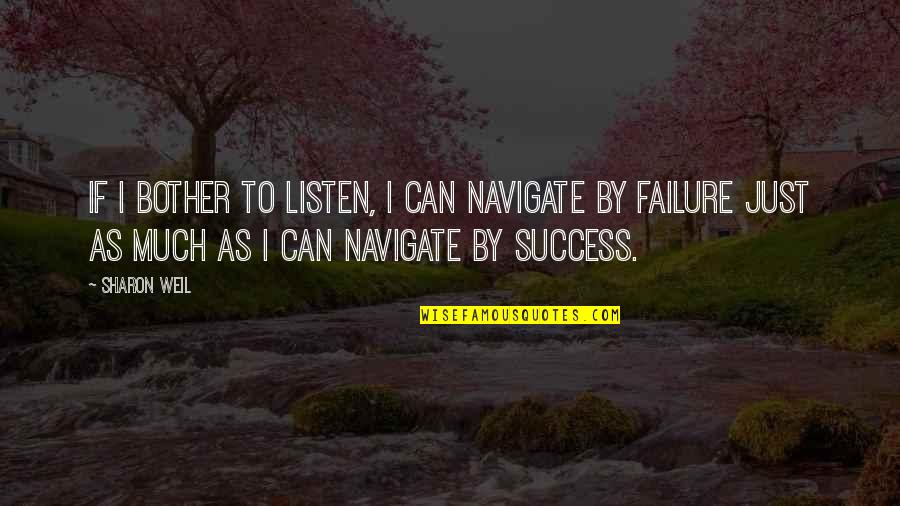 Young Couples In Love Quotes By Sharon Weil: If I bother to listen, I can navigate