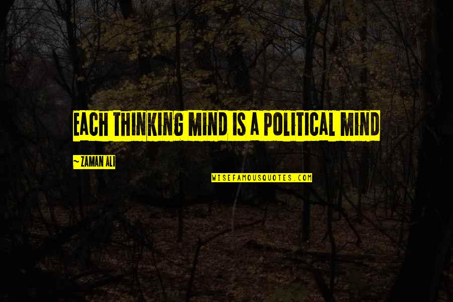 Young Couples In Love Quotes By Zaman Ali: Each thinking mind is a political mind