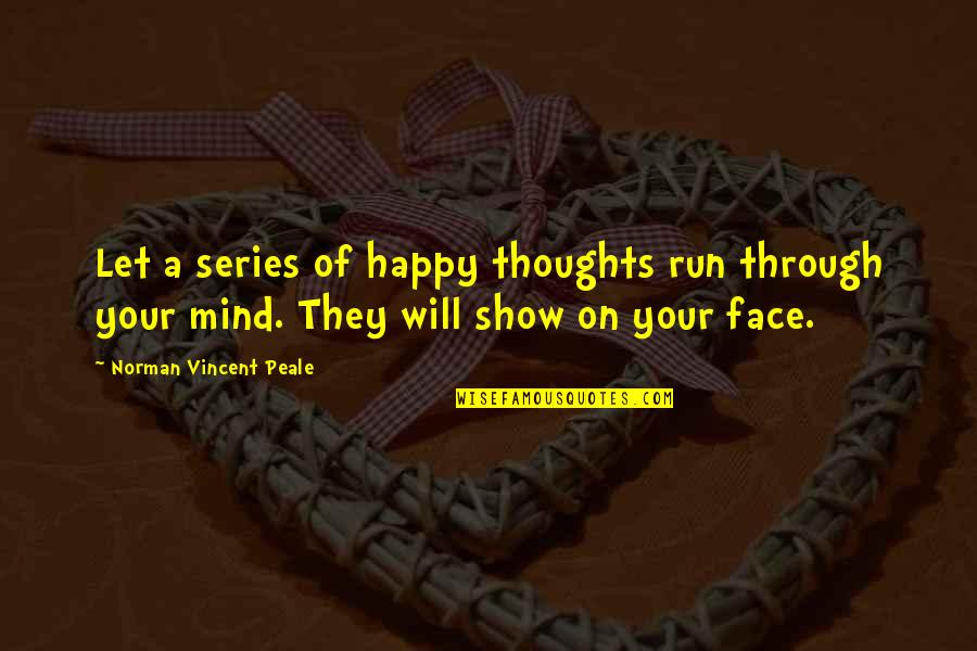 Young Justice Darkest Quotes By Norman Vincent Peale: Let a series of happy thoughts run through