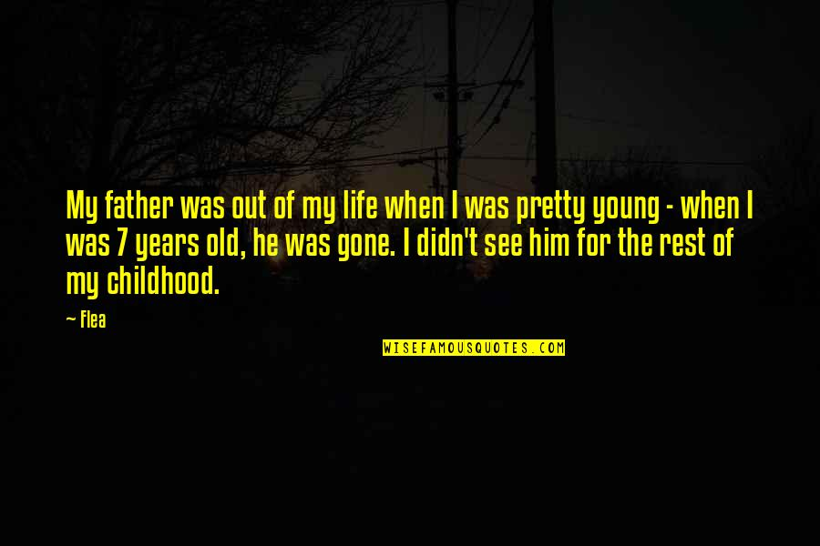 Young Life Gone Too Soon Quotes By Flea: My father was out of my life when