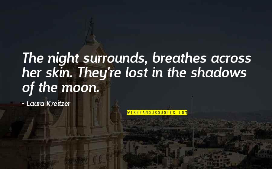 Young Love Lost Quotes By Laura Kreitzer: The night surrounds, breathes across her skin. They're