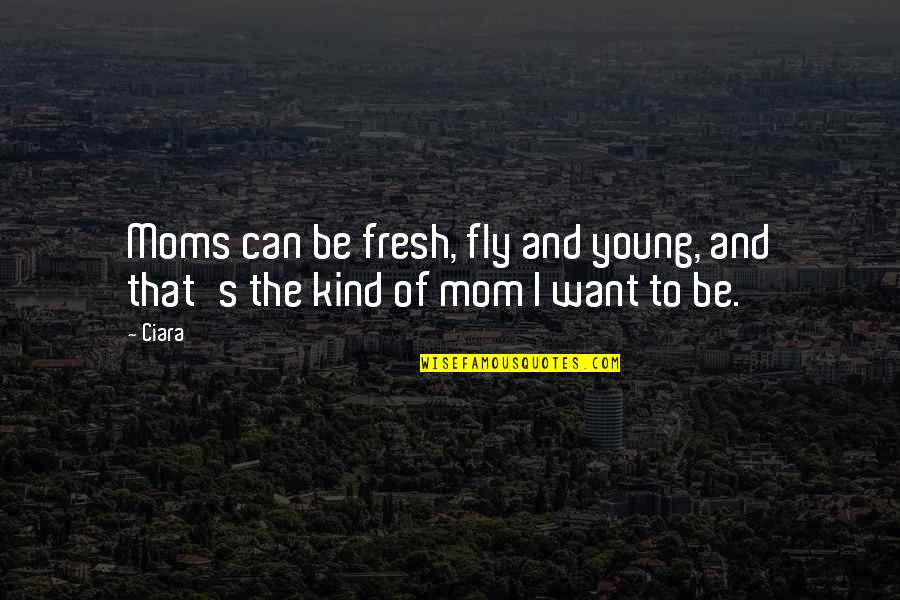 Young Moms Quotes By Ciara: Moms can be fresh, fly and young, and