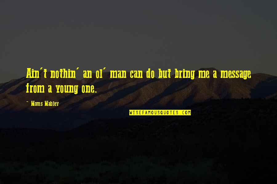 Young Moms Quotes By Moms Mabley: Ain't nothin' an ol' man can do but