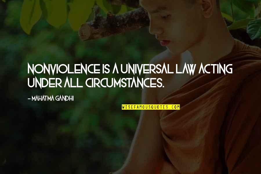 Young Money Cash Money Quotes By Mahatma Gandhi: Nonviolence is a universal law acting under all