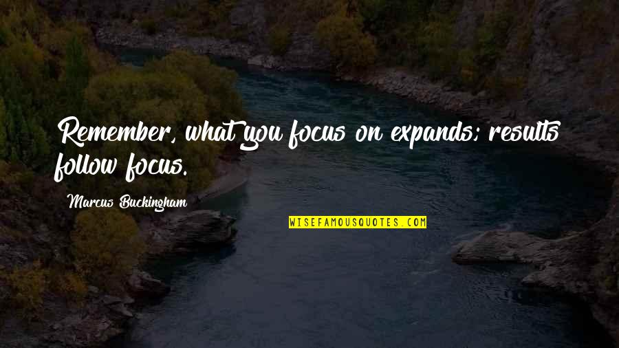 Young Money Cash Money Quotes By Marcus Buckingham: Remember, what you focus on expands; results follow