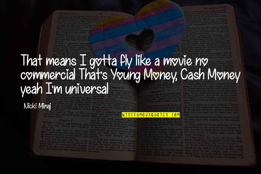 Young Money Cash Money Quotes By Nicki Minaj: That means I gotta fly like a movie