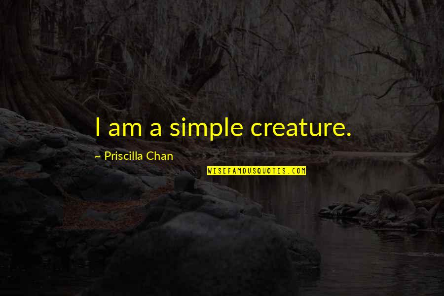 Young Money Cash Money Quotes By Priscilla Chan: I am a simple creature.
