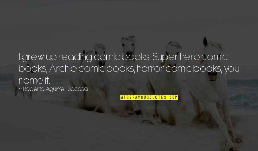 Young Money Cash Money Quotes By Roberto Aguirre-Sacasa: I grew up reading comic books. Super hero